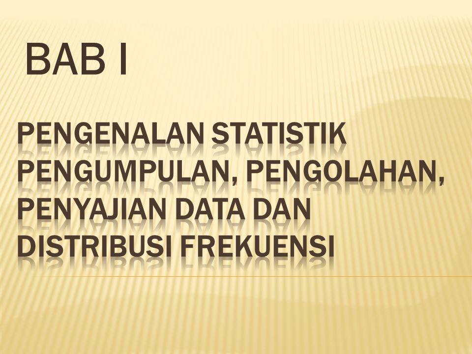 BAB I Pengenalan statistik Pengumpulan, Pengolahan, Penyajian Data dan Distribusi Frekuensi