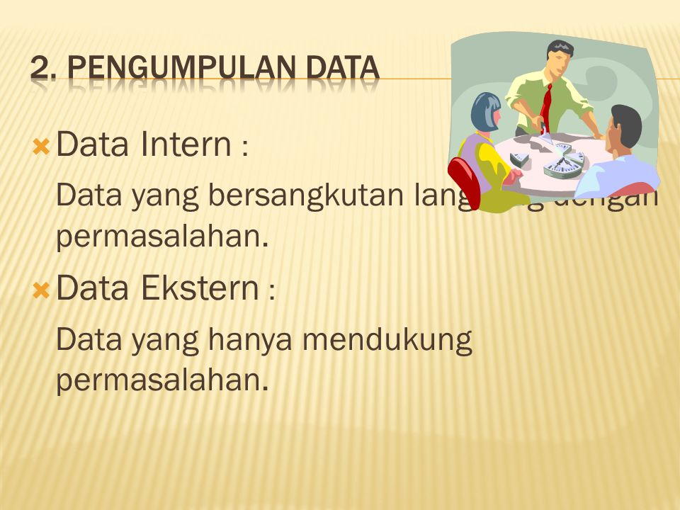 Data Intern : Data Ekstern : 2. Pengumpulan data