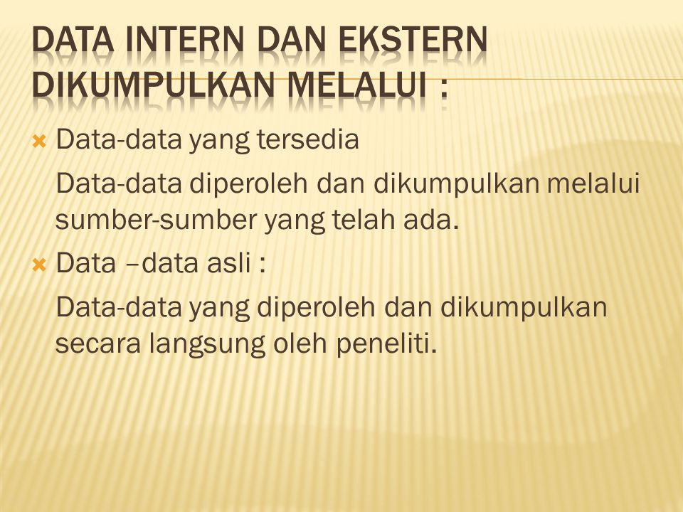 Data Intern dan Ekstern dikumpulkan melalui :