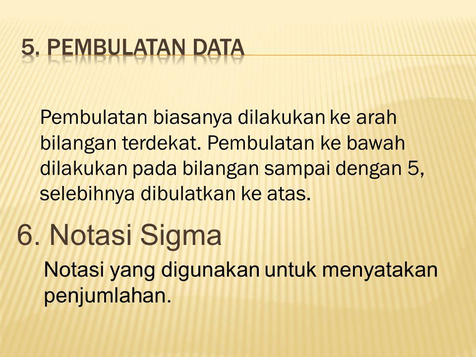 6. Notasi Sigma 5. Pembulatan Data