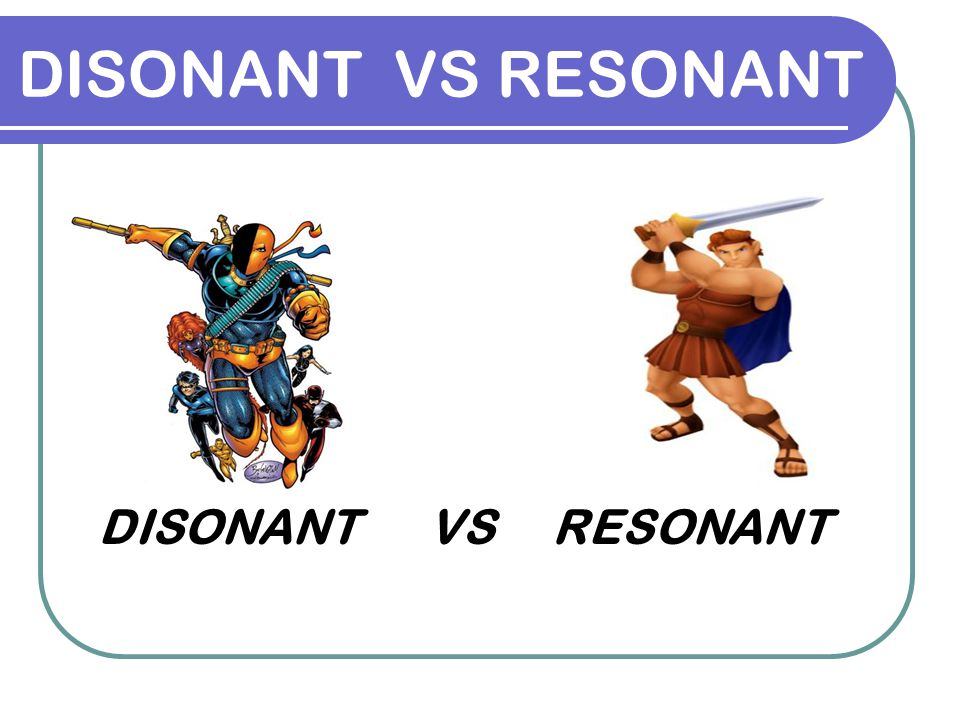 DISONANT VS RESONANT DISONANT VS RESONANT