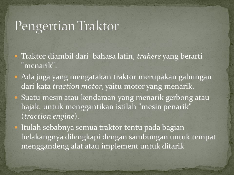 Pengertian Traktor Traktor diambil dari bahasa latin, trahere yang berarti menarik .