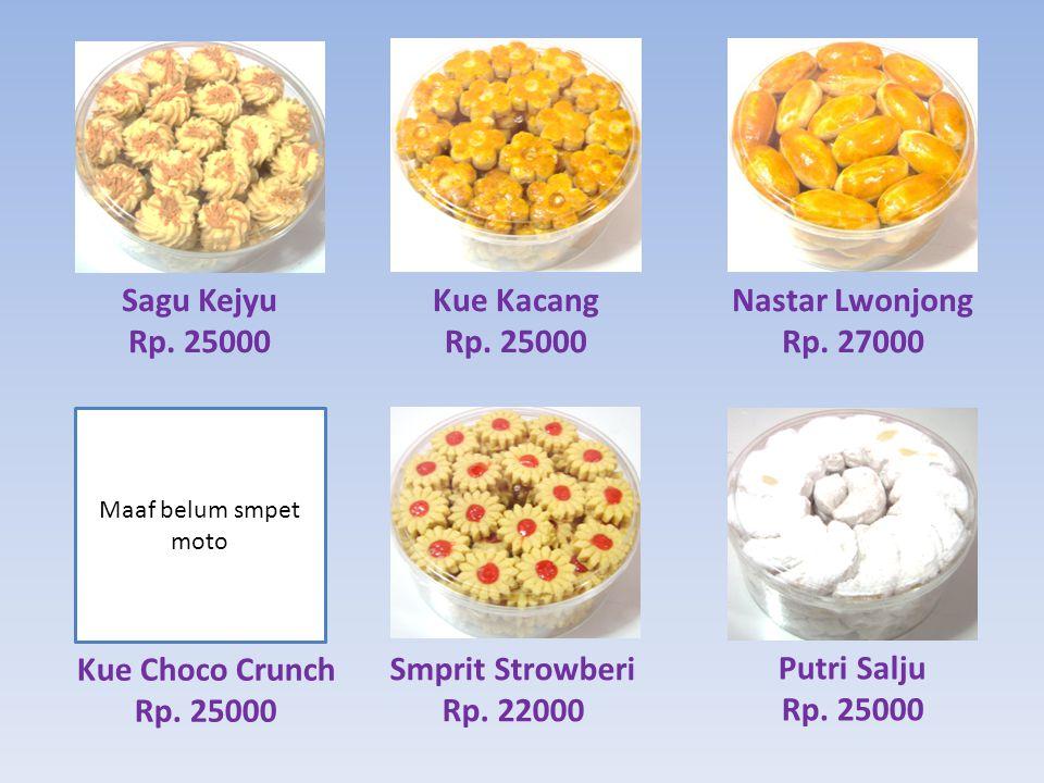 Sagu Kejyu Rp. 25000 Kue Kacang Rp. 25000 Nastar Lwonjong Rp. 27000