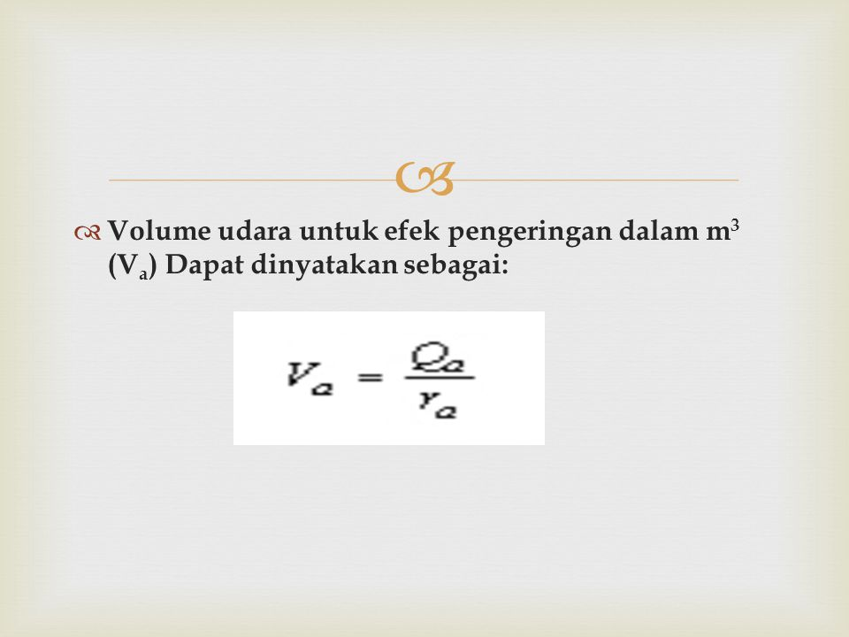 Volume udara untuk efek pengeringan dalam m3 (Va) Dapat dinyatakan sebagai: