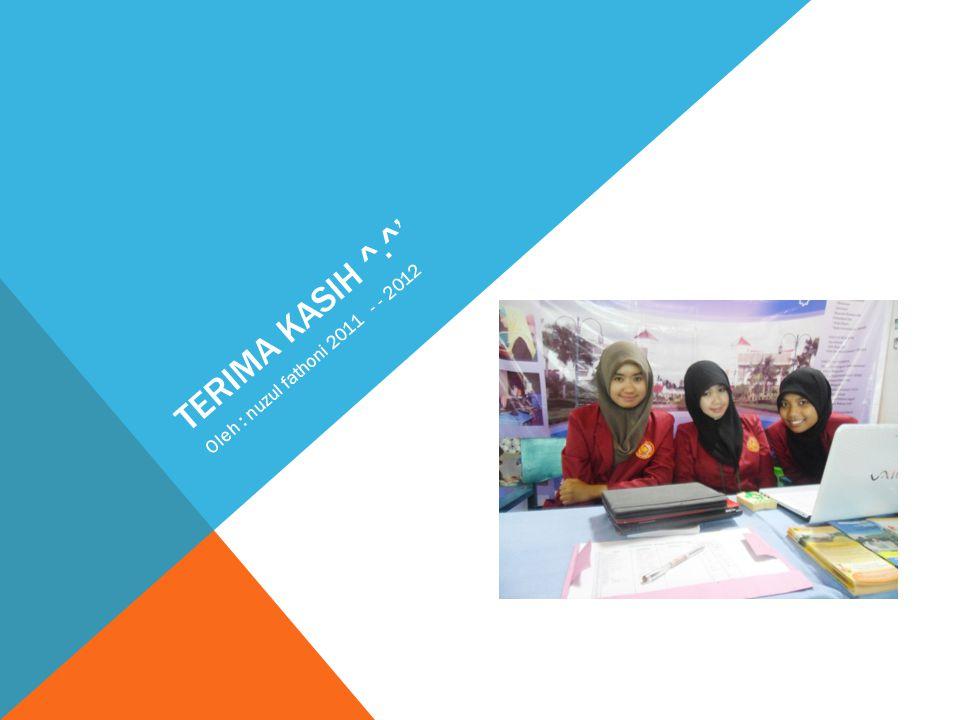 Terima kasih ^.^' Oleh : nuzul fathoni 2011 - - 2012