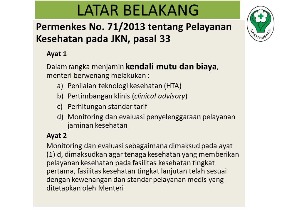 LATAR BELAKANG Permenkes No. 71/2013 tentang Pelayanan Kesehatan pada JKN, pasal 33. Ayat 1.