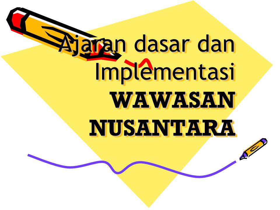 Ajaran dasar dan Implementasi WAWASAN NUSANTARA