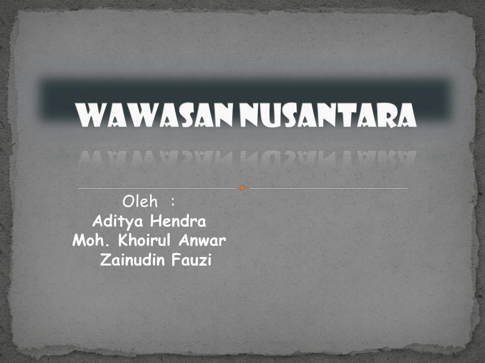 WAWASAN NUSANTARA Oleh : Aditya Hendra Moh. Khoirul Anwar