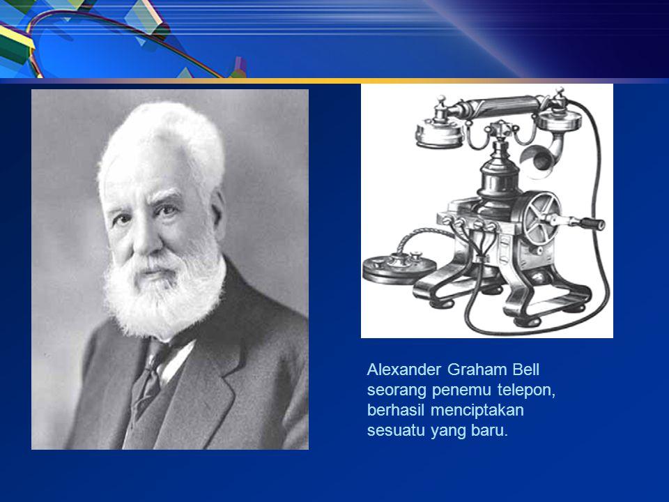 Alexander Graham Bell seorang penemu telepon, berhasil menciptakan sesuatu yang baru.