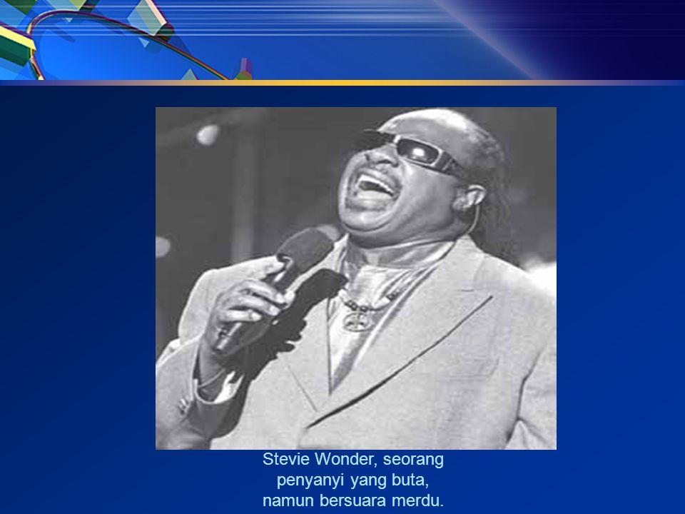 Stevie Wonder, seorang penyanyi yang buta, namun bersuara merdu.