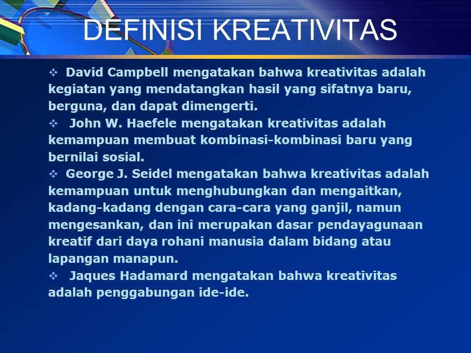 DEFINISI KREATIVITAS David Campbell mengatakan bahwa kreativitas adalah. kegiatan yang mendatangkan hasil yang sifatnya baru,