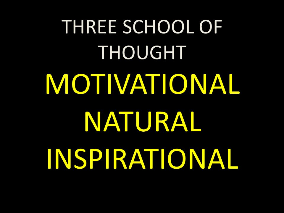 THREE SCHOOL OF THOUGHT MOTIVATIONAL NATURAL INSPIRATIONAL