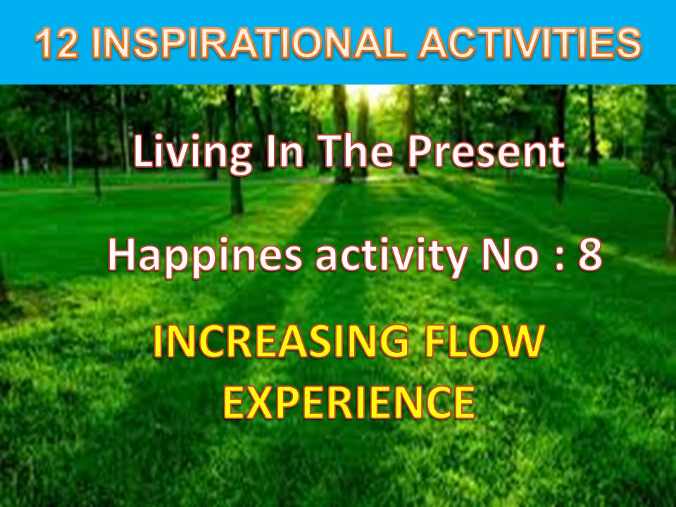 12 INSPIRATIONAL ACTIVITIES INCREASING FLOW EXPERIENCE