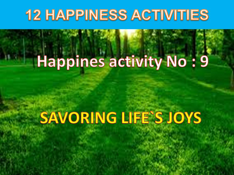 Happines activity No : 9 SAVORING LIFE`S JOYS