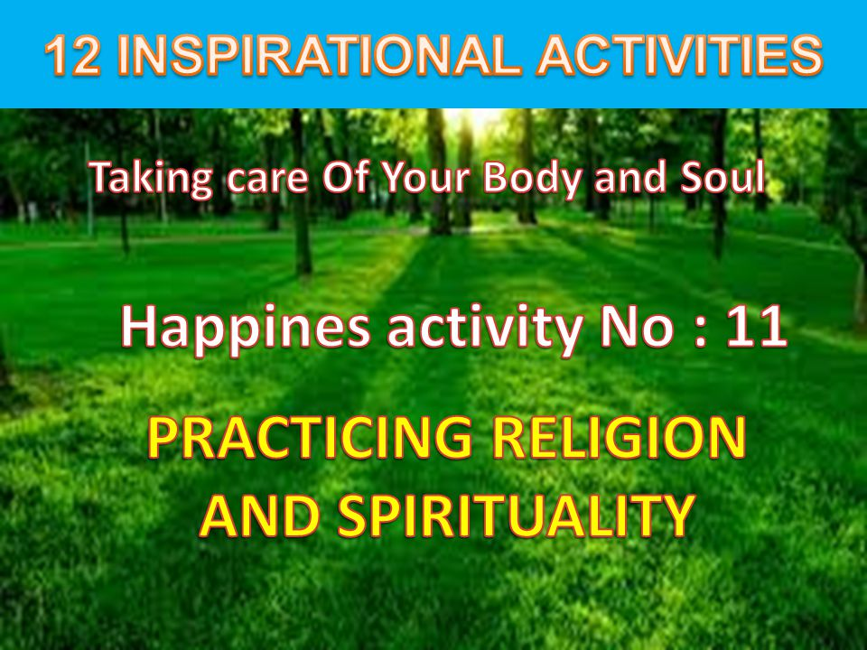 Happines activity No : 11 PRACTICING RELIGION AND SPIRITUALITY