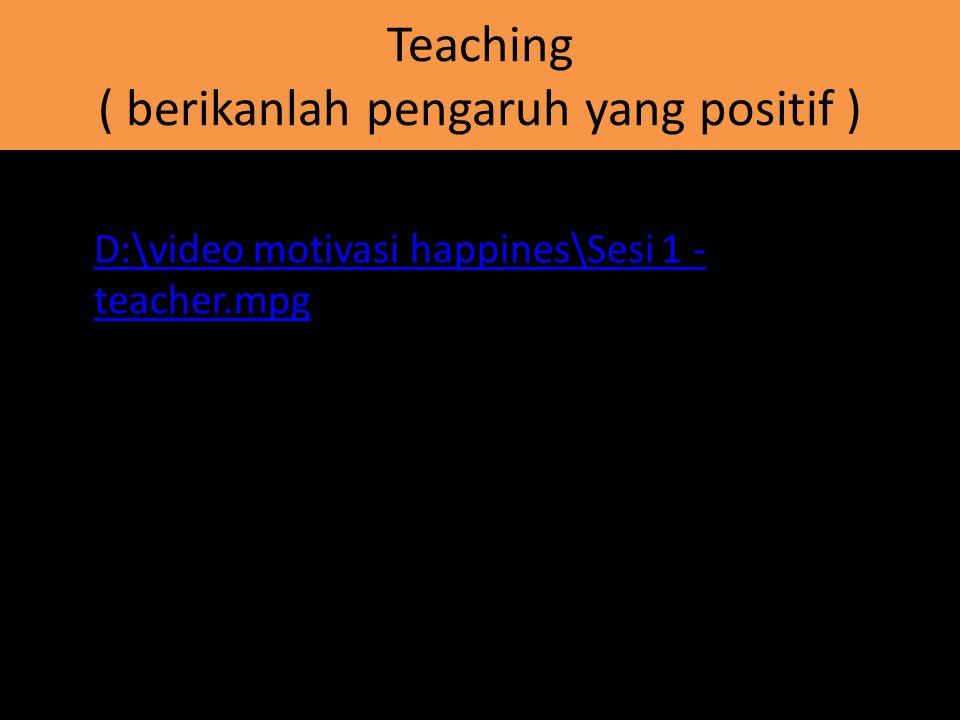 Teaching ( berikanlah pengaruh yang positif )