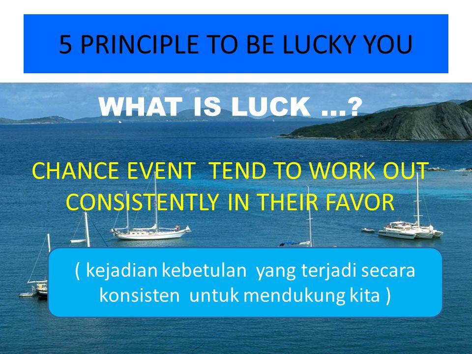 5 PRINCIPLE TO BE LUCKY YOU