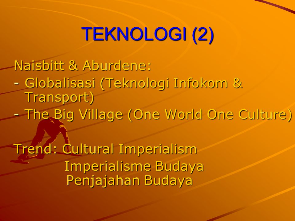 TEKNOLOGI (2) Naisbitt & Aburdene: