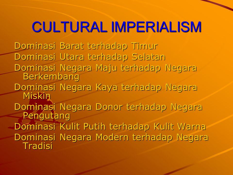 CULTURAL IMPERIALISM Dominasi Barat terhadap Timur