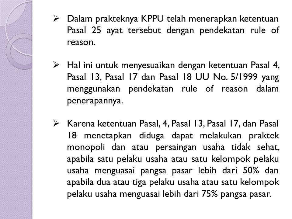 Dalam prakteknya KPPU telah menerapkan ketentuan Pasal 25 ayat tersebut dengan pendekatan rule of reason.