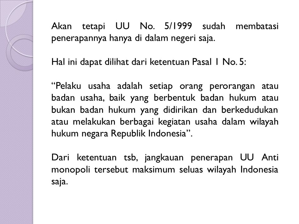 Akan tetapi UU No. 5/1999 sudah membatasi penerapannya hanya di dalam negeri saja.