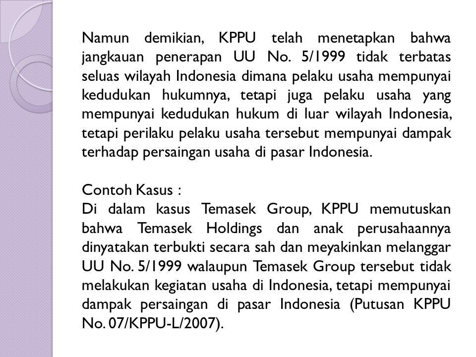 Namun demikian, KPPU telah menetapkan bahwa jangkauan penerapan UU No