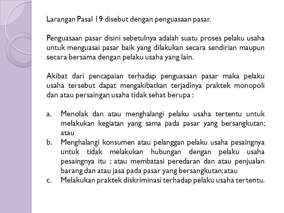 Larangan Pasal 19 disebut dengan penguasaan pasar.