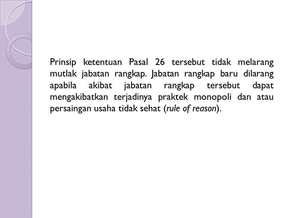 Prinsip ketentuan Pasal 26 tersebut tidak melarang mutlak jabatan rangkap.