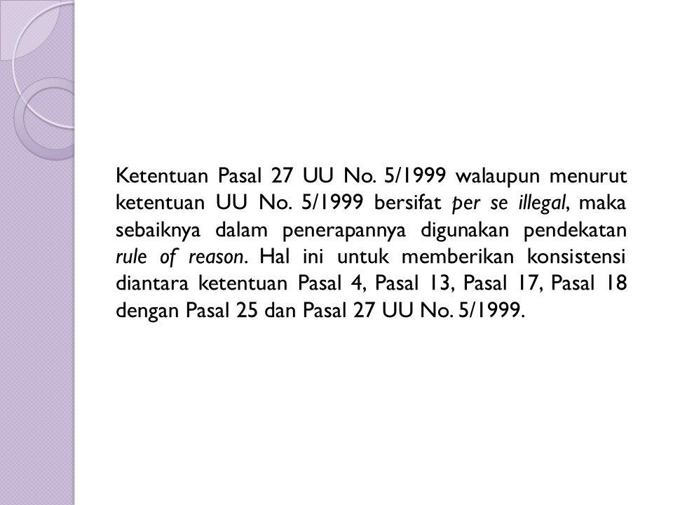 Ketentuan Pasal 27 UU No. 5/1999 walaupun menurut ketentuan UU No