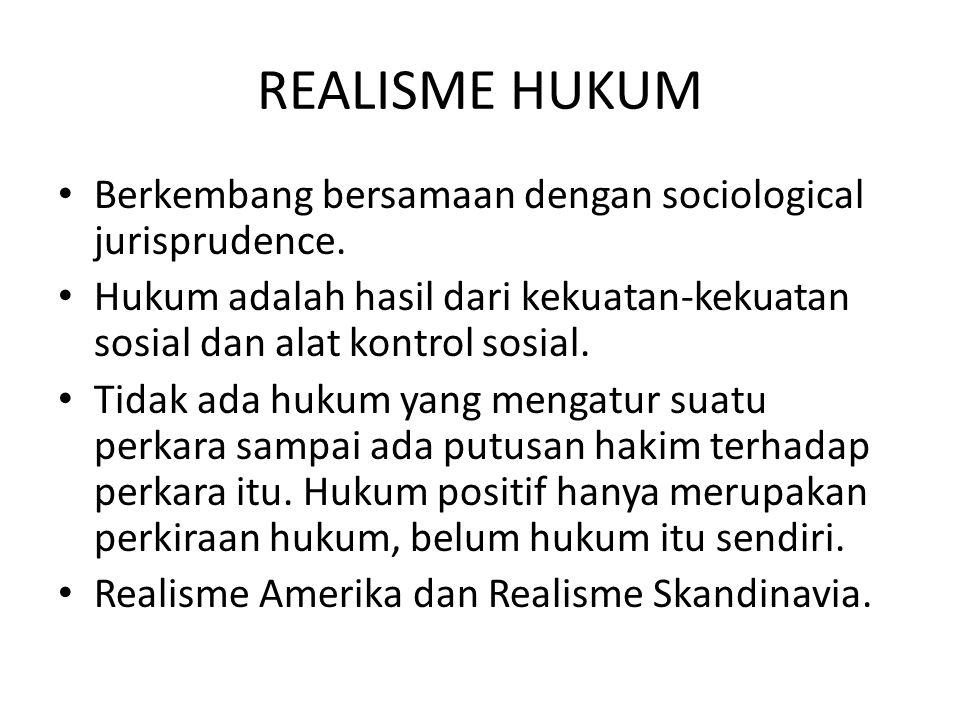 REALISME HUKUM Berkembang bersamaan dengan sociological jurisprudence.