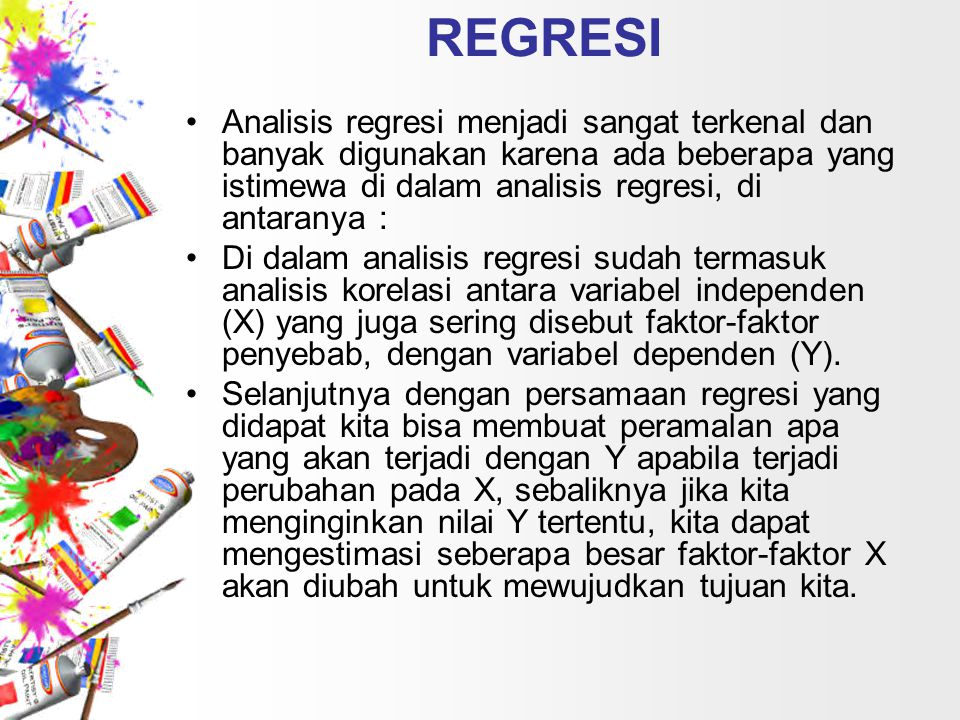 REGRESI Analisis regresi menjadi sangat terkenal dan banyak digunakan karena ada beberapa yang istimewa di dalam analisis regresi, di antaranya :