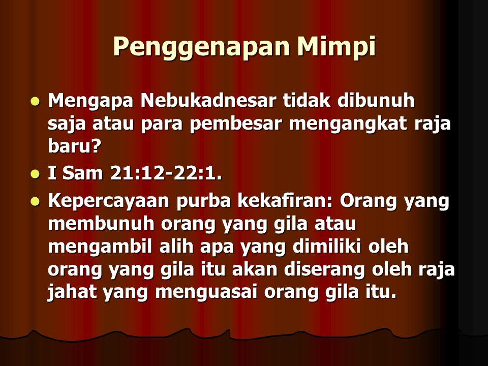 Penggenapan Mimpi Mengapa Nebukadnesar tidak dibunuh saja atau para pembesar mengangkat raja baru I Sam 21:12-22:1.