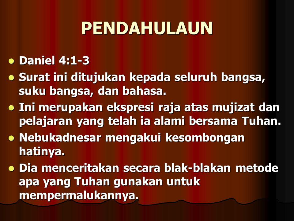 PENDAHULAUN Daniel 4:1-3. Surat ini ditujukan kepada seluruh bangsa, suku bangsa, dan bahasa.