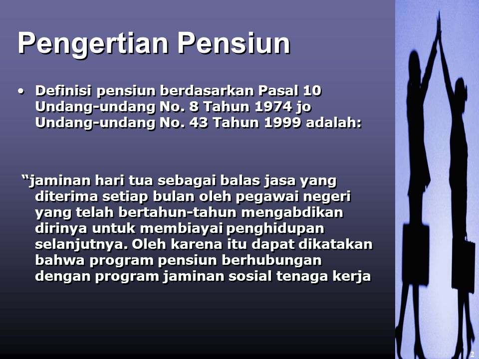 Pengertian Pensiun Definisi pensiun berdasarkan Pasal 10 Undang-undang No. 8 Tahun 1974 jo Undang-undang No. 43 Tahun 1999 adalah: