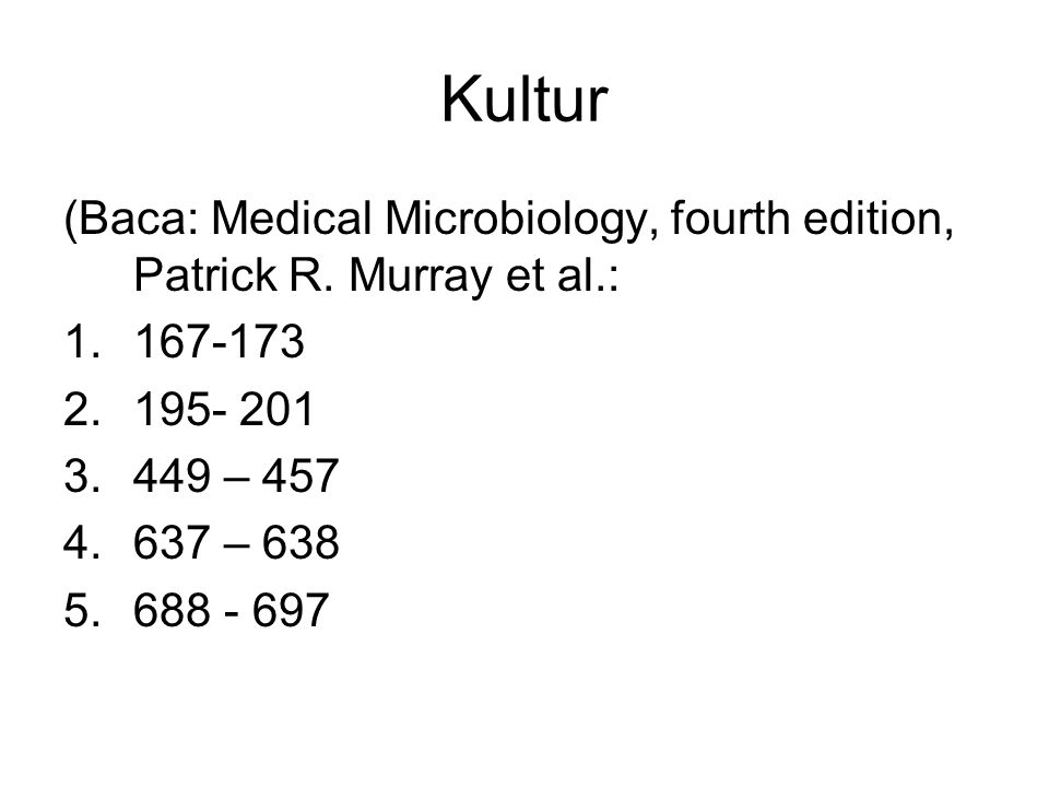 Kultur (Baca: Medical Microbiology, fourth edition, Patrick R. Murray et al.: 167-173. 195- 201. 449 – 457.