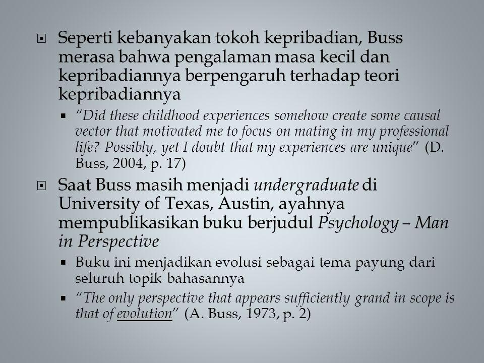 Seperti kebanyakan tokoh kepribadian, Buss merasa bahwa pengalaman masa kecil dan kepribadiannya berpengaruh terhadap teori kepribadiannya