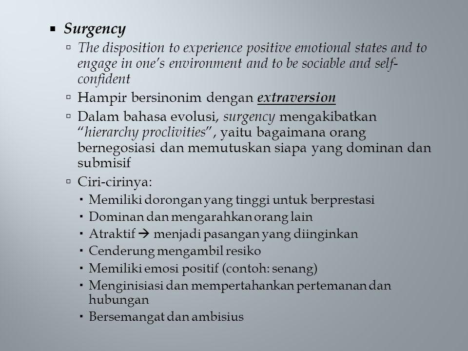 Surgency The disposition to experience positive emotional states and to engage in one's environment and to be sociable and self-confident.