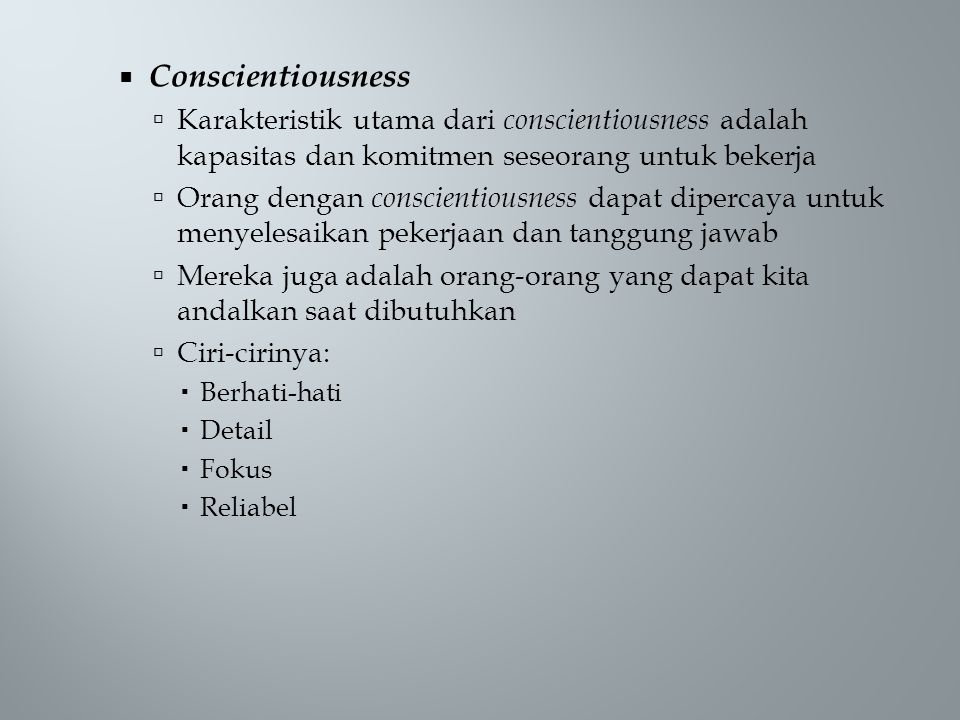 Conscientiousness Karakteristik utama dari conscientiousness adalah kapasitas dan komitmen seseorang untuk bekerja.