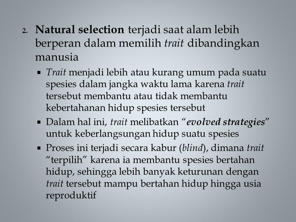 Natural selection terjadi saat alam lebih berperan dalam memilih trait dibandingkan manusia