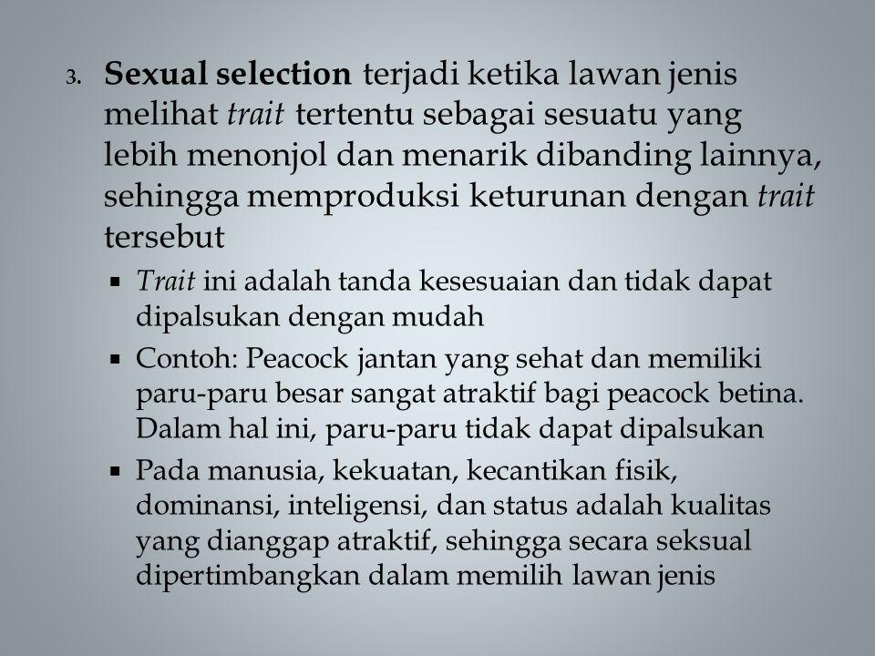 Sexual selection terjadi ketika lawan jenis melihat trait tertentu sebagai sesuatu yang lebih menonjol dan menarik dibanding lainnya, sehingga memproduksi keturunan dengan trait tersebut