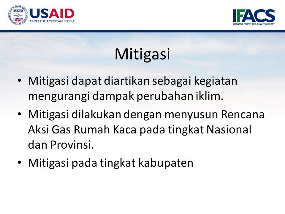 Mitigasi Mitigasi dapat diartikan sebagai kegiatan mengurangi dampak perubahan iklim.