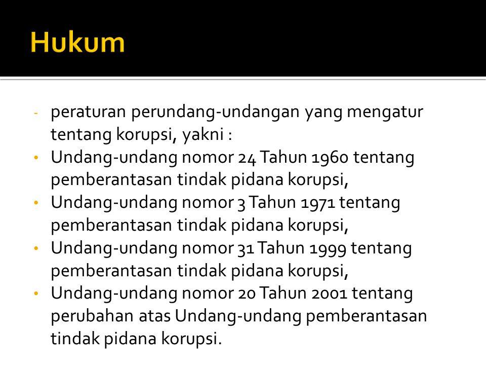 Hukum peraturan perundang-undangan yang mengatur tentang korupsi, yakni :