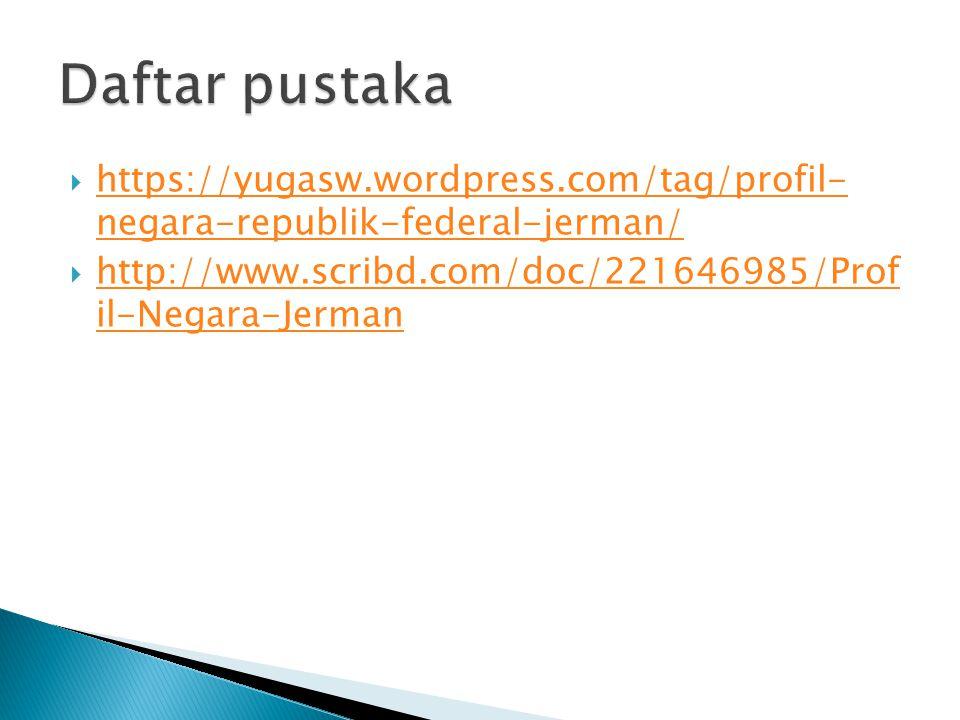Daftar pustaka https://yugasw.wordpress.com/tag/profil- negara-republik-federal-jerman/ http://www.scribd.com/doc/221646985/Prof il-Negara-Jerman.