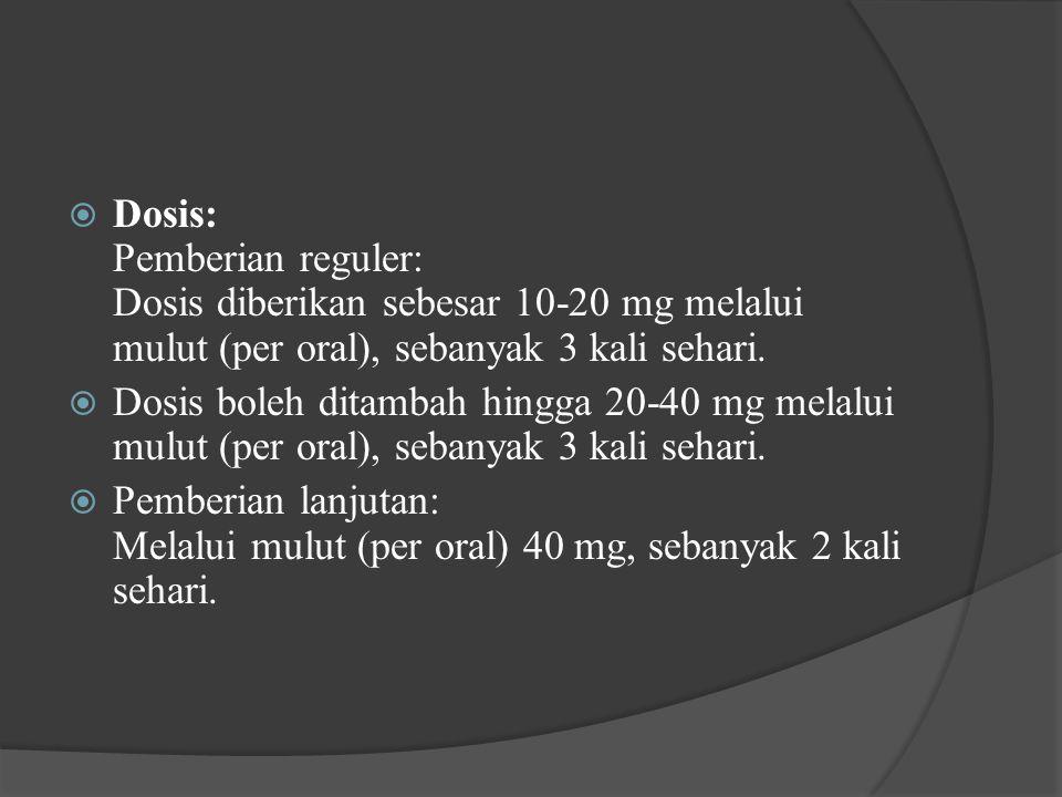 Dosis: Pemberian reguler: Dosis diberikan sebesar 10-20 mg melalui mulut (per oral), sebanyak 3 kali sehari.