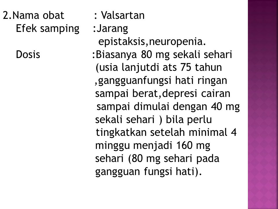 2.Nama obat : Valsartan Efek samping :Jarang epistaksis,neuropenia.