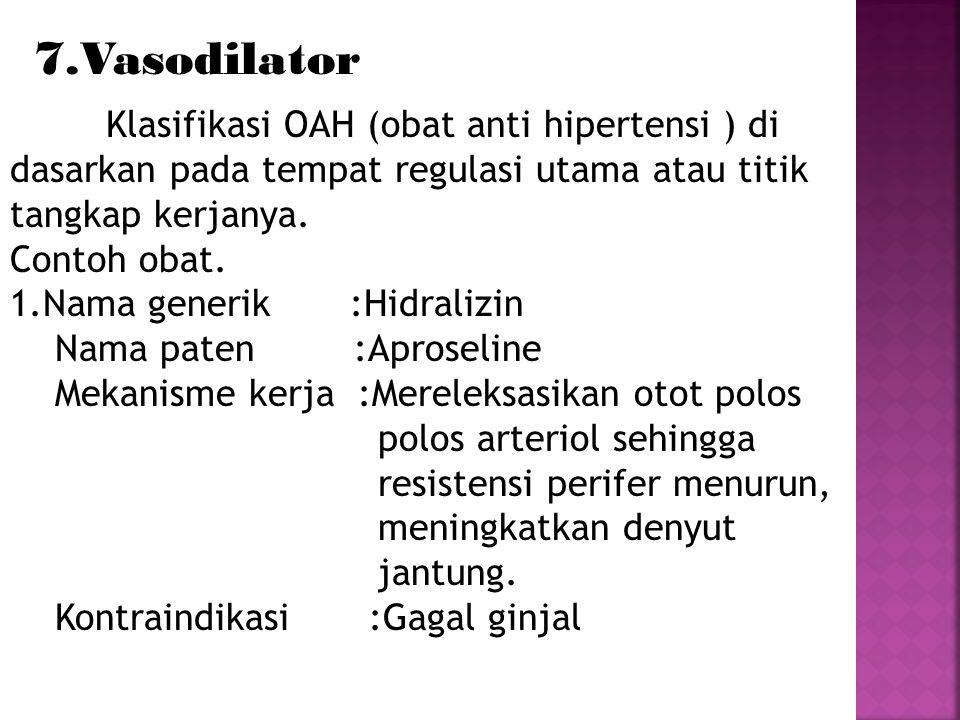 7.Vasodilator Klasifikasi OAH (obat anti hipertensi ) di dasarkan pada tempat regulasi utama atau titik.