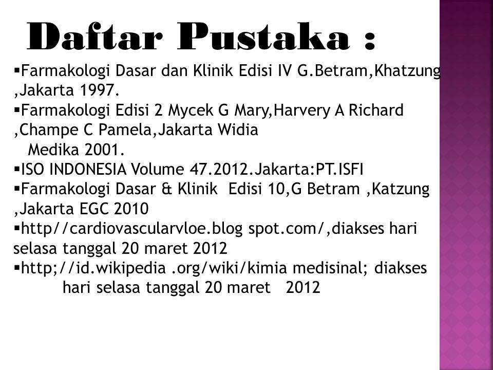 Daftar Pustaka : Farmakologi Dasar dan Klinik Edisi IV G.Betram,Khatzung ,Jakarta 1997.