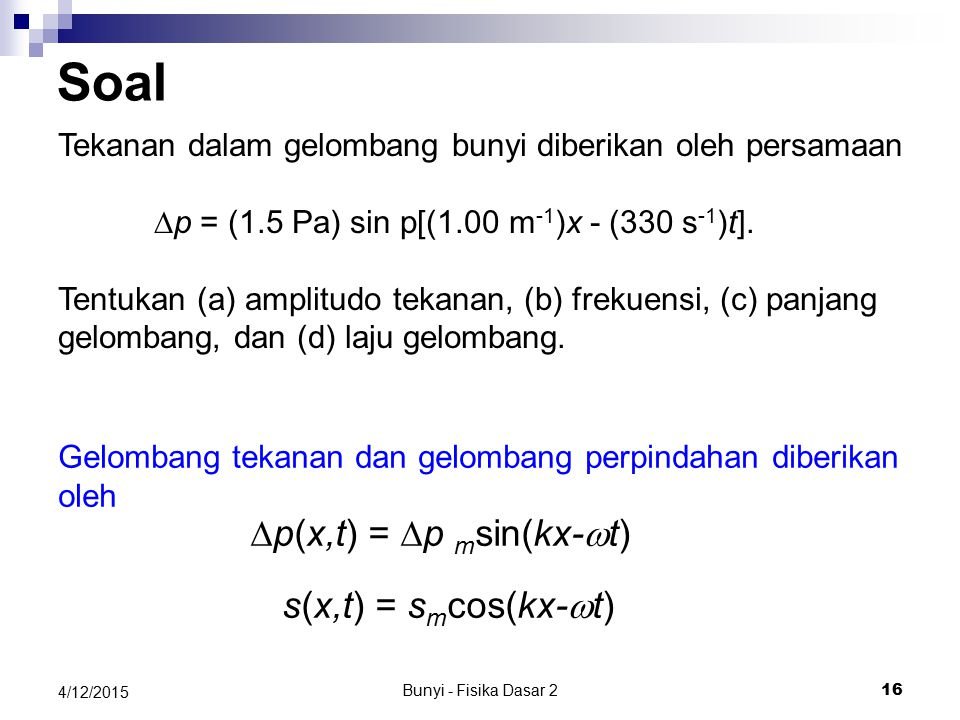 Soal ∆p(x,t) = ∆p msin(kx-wt) s(x,t) = smcos(kx-wt)