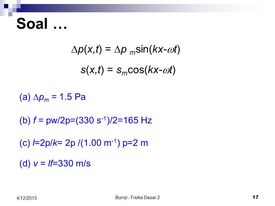 Soal … ∆p(x,t) = ∆p msin(kx-wt) s(x,t) = smcos(kx-wt) (a) ∆pm = 1.5 Pa