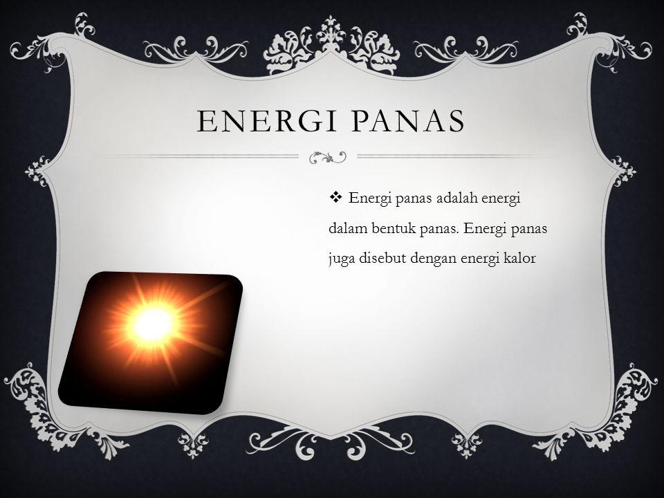 Energi panas Energi panas adalah energi dalam bentuk panas.